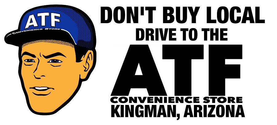 Don't buy local, go to the ATF C-Store in Kingman AZ